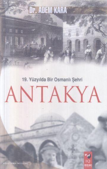 19. Yüzyıl'da Bir Osmanlı Şehri Antakya