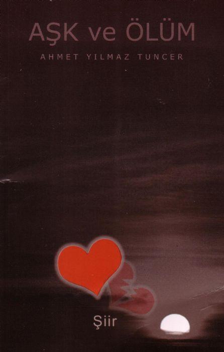 Ahmet Yılmaz Tuncer'in son şiir kitabı: Aşk ve Ölüm