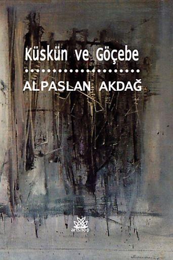Alpaslan Akdağ'ın Şiir Kitabı: Küskün ve Göçebe