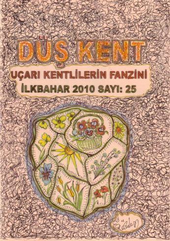 DÜŞ KENT (UÇARI KENTLİLERİN FANZİNİ) İLKBAHAR 2010 SAYI: 25