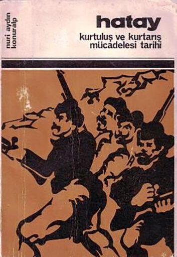 Bir Kitap: Hatay Kurtuluş ve Kurtarış Mücadelesi Tarihi ve Düşündürdükleri Yüzyıl Önce Yüzyıl Sonra