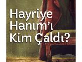 Kitap: HAYRİYE HANIM'I KİM ÇALDI?,Figen ŞAKACI / İletişim Yayınları