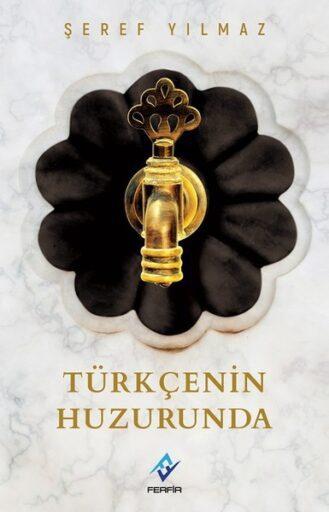 Kitap: Türkçe'nin Huzurunda, Şeref Yılmaz, Ferfir Yayınları