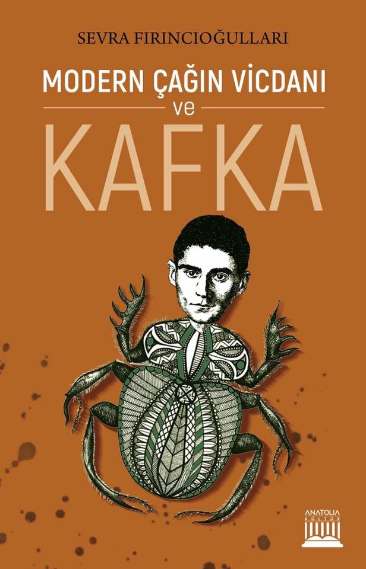 Kitap: MODERN ÇAĞIN VİCDANI ve KAFKA , Sevra FIRINCIOĞULLARI / Anatolia Kitap