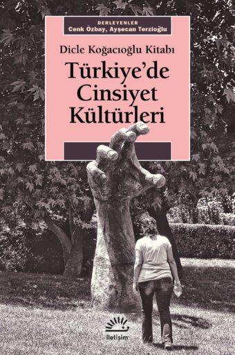 Türkiye'de Cinsiyet Kültürleri, Dicle Koğacıoğlu
