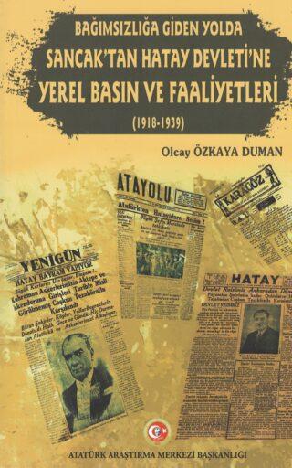Bağımsızlığa Giden Yolda Sancak'tan Hatay Devleti'ne Yerel Basın ve Faaliyetleri 1918-1939
