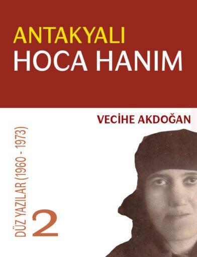 Antakyalı Hoca Hanım 2, Vecihe Akdoğan, Düz Yazılar