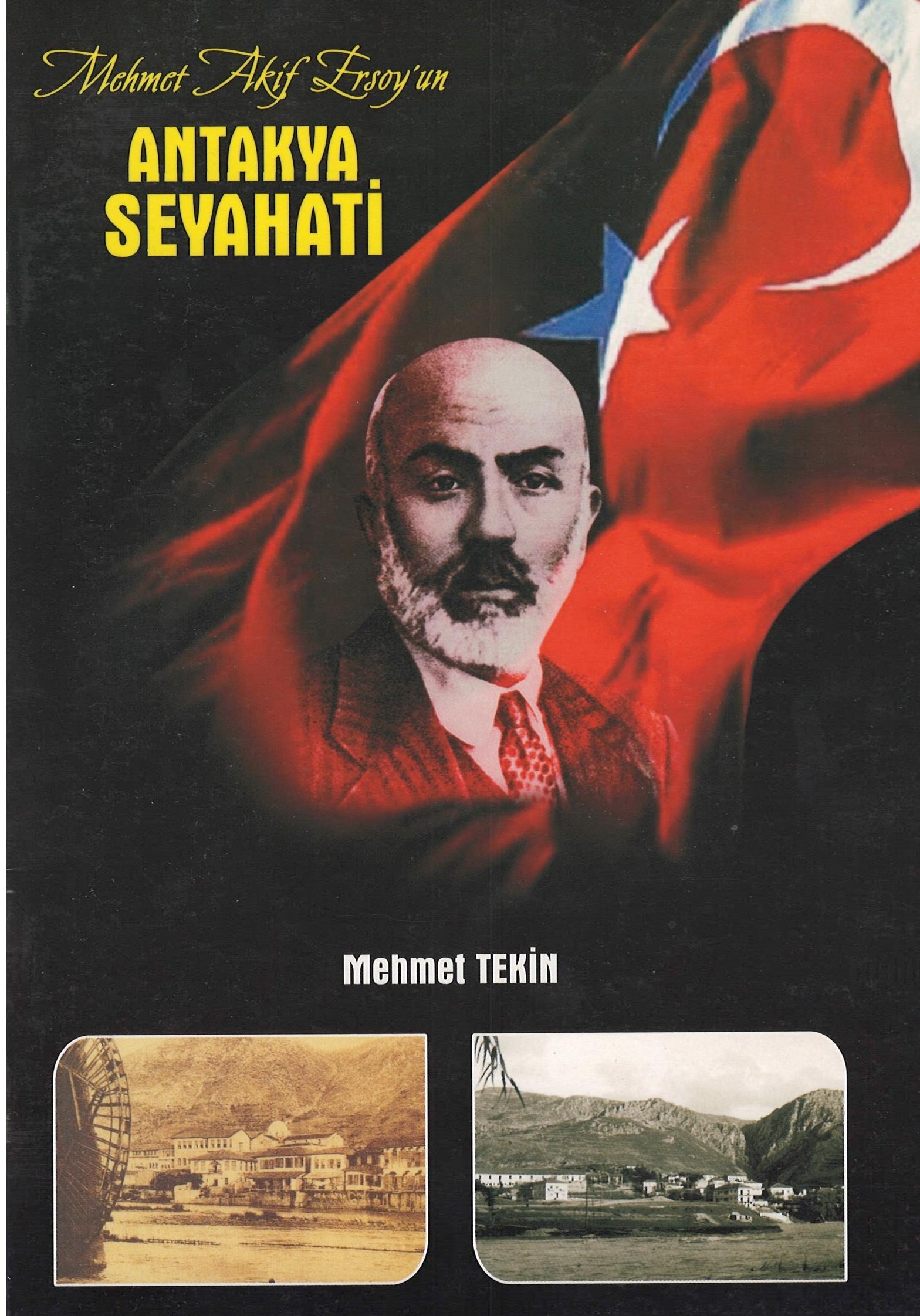 Seyahat(name)lerdeki Antakya – 10, Mehmet Akif Ersoy
