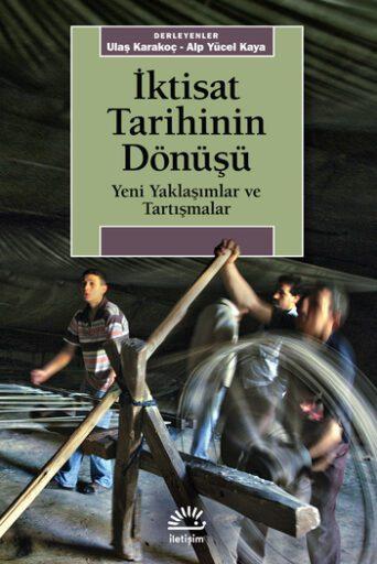 İktisat Tarihinin Dönüşü Yeni Yaklaşımlar ve Tartışmalar; Ulaş Karakoç - Alp Yücel Kaya
